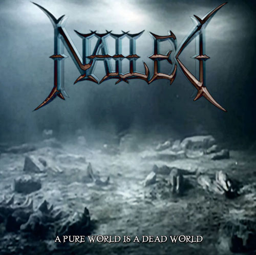 NAILED 'A Pure World Is A Dead World'  Album Released Worldwide